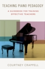 Teaching Piano Pedagogy : A Guidebook for Training Effective Teachers - eBook