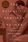 The Scientific Sherlock Holmes : Cracking the Case with Science and Forensics - Book