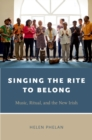 Singing the Rite to Belong : Ritual, Music, and the New Irish - eBook