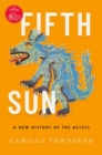 Fifth Sun : A New History of the Aztecs - Book