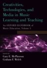 Creativities, Technologies, and Media in Music Learning and Teaching : An Oxford Handbook of Music Education, Volume 5 - Book
