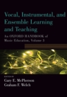 Vocal, Instrumental, and Ensemble Learning and Teaching : An Oxford Handbook of Music Education, Volume 3 - Book