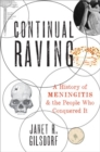 Continual Raving : A History of Meningitis and the People Who Conquered It - Book