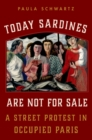 Today Sardines Are Not for Sale : A Street Protest in Occupied Paris - eBook
