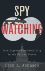 Spy Watching : Intelligence Accountability in the United States - Book