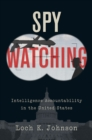 Spy Watching : Intelligence Accountability in the United States - eBook