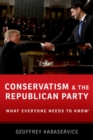 Conservatism and the Republican Party : What Everyone Needs to Know (R) - Book