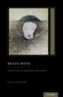 Brain-Mind : From Neurons to Consciousness and Creativity (Treatise on Mind and Society) - eBook