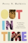 Out in Time : The Public Lives of Gay Men from Stonewall to the Queer Generation - Book