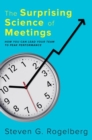 The Surprising Science of Meetings : How You Can Lead your Team to Peak Performance - Book