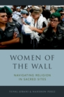 Women of the Wall : Navigating Religion in Sacred Sites - eBook