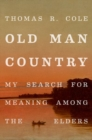 Old Man Country : My Search for Meaning Among the Elders - Book