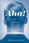 Aha! : The Moments of Insight that Shape Our World - Book