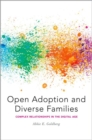 Open Adoption and Diverse Families : Complex Relationships in the Digital Age - Book