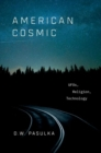 American Cosmic : UFOs, Religion, Technology - Book
