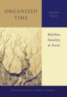 Organized Time : Rhythm, Tonality, and Form - eBook