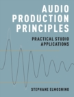 Audio Production Principles : Practical Studio Applications - Book
