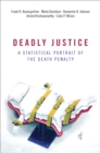 Deadly Justice : A Statistical Portrait of the Death Penalty - eBook