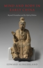 Mind and Body in Early China : Beyond Orientalism and the Myth of Holism - Book