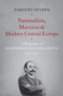 Nationalism, Marxism, and Modern Central Europe : A Biography of Kazimierz Kelles-Krauz, 1872-1905 - eBook