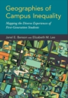 Geographies of Campus Inequality : Mapping the Diverse Experiences of First-Generation Students - Book