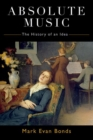 Absolute Music : The History of an Idea - Book