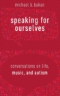 Speaking for Ourselves : Conversations on Life, Music, and Autism - Book