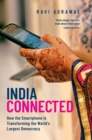 India Connected : How the Smartphone is Transforming the World's Largest Democracy - Book
