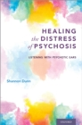 Healing the Distress of Psychosis : Listening with Psychotic Ears - eBook
