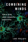 Combining Minds : How to Think about Composite Subjectivity - eBook