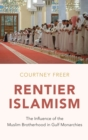Rentier Islamism : The Influence of the Muslim Brotherhood in Gulf Monarchies - Book