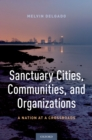 Sanctuary Cities, Communities, and Organizations : A Nation at a Crossroads - eBook