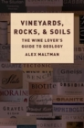 Vineyards, Rocks, and Soils : The Wine Lover's Guide to Geology - Book