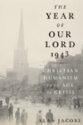 The Year of Our Lord 1943 : Christian Humanism in an Age of Crisis - eBook