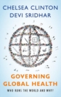 Governing Global Health : Who Runs the World and Why? - Book