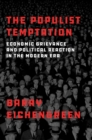 The Populist Temptation : Economic Grievance and Political Reaction in the Modern Era - eBook