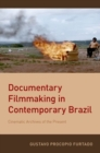 Documentary Filmmaking in Contemporary Brazil : Cinematic Archives of the Present - Book