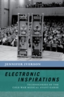 Electronic Inspirations : Technologies of the Cold War Musical Avant-Garde - Book