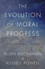 The Evolution of Moral Progress : A Biocultural Theory - eBook