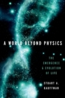 A World Beyond Physics : The Emergence and Evolution of Life - eBook
