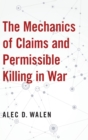 The Mechanics of Claims and Permissible Killing in War - Book