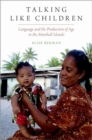 Talking Like Children : Language and the Production of Age in the Marshall Islands - Book
