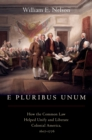 E Pluribus Unum : How the Common Law Helped Unify and Liberate Colonial America, 1607-1776 - eBook