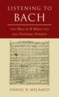 Listening to Bach : The Mass in B Minor and the Christmas Oratorio - Book