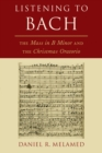 Listening to Bach : The Mass in B Minor and the Christmas Oratorio - eBook