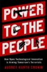 Power to the People : How Open Technological Innovation is Arming Tomorrow's Terrorists - Book