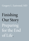 Finishing Our Story : Preparing for the End of Life - eBook