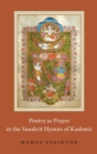 Poetry as Prayer in the Sanskrit Hymns of Kashmir - Book
