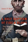 A Holy Baptism of Fire and Blood : The Bible and the American Civil War - Book