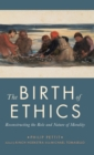 The Birth of Ethics : Reconstructing the Role and Nature of Morality - Book